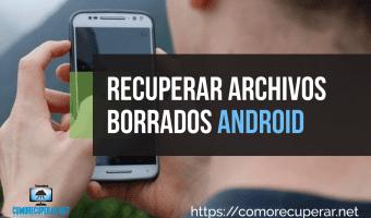 Cómo recuperar archivos borrados Android