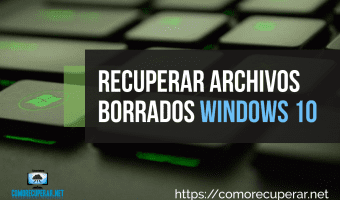 Como recuperar archivos borrados Windows 10