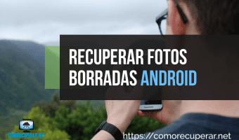Como recuperar las fotos borradas en Android